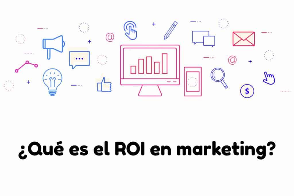 ¿Qué es el ROI en marketing?